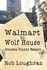 Walmart to Wolf House: Sonoma County Essays