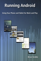 Running Android: Using Your Phone and Tablet for Work and Play