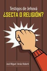 Testigos de Jehová ¿Secta o Religión?