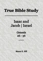 True Bible Study - Isaac and Jacob Israel Genesis 26-36