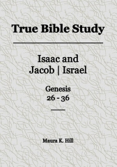 True Bible Study - Isaac and Jacob|Israel Genesis 26-36