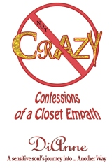 Not Crazy: Confessions of a Closet Empath