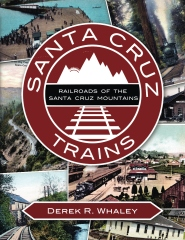 Santa Cruz Trains: Railroads of the Santa Cruz Mountains
