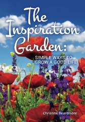 The Inspiration Garden:  Simple Ways to Grow a Good Life