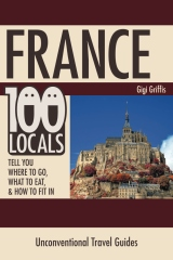 France: 100 Locals Tell You Where to Go, What to Eat, & How to Fit In