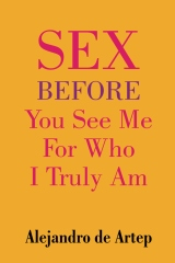 Sex Before You See Me For Who I Truly Am