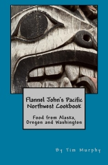 Flannel John's Pacific Northwest Cookbook