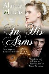 Two IN HIS ARMS Regency Novellas