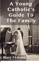 A Young Catholic's Guide To The Family