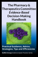 The Pharmacy & Therapeutics Committee Evidence-Based Decision-Making Handbook