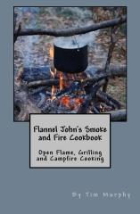 Flannel John's Smoke and Fire Cookbook