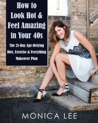 How to Look Hot & Feel Amazing in Your 40s