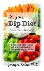 Dr. Jen's Dip Diet: Book of Daniel Diet for Life