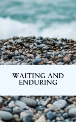 Waiting and Enduring