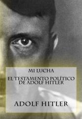Mi Lucha - El testamento político de Adolf Hitler