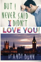 But I Never Said I Didn't Love You!