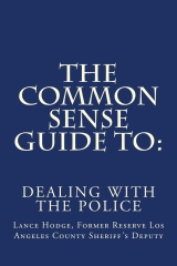 The Common Sense Guide to: DEALING WITH THE POLICE