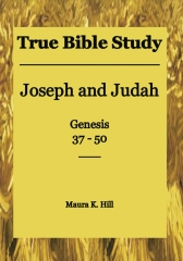 True Bible Study - Joseph and Judah Genesis 37-50