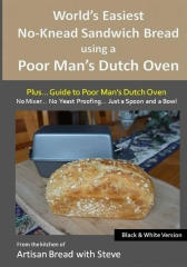World's Easiest No-Knead Sandwich Bread using a Poor Man's Dutch Oven (Plus… Guide to Poor Man's Dutch Ovens) (B&W Version)