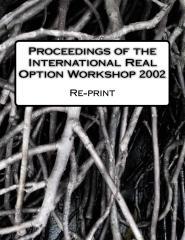 Proceedings of the International Real Option Workshop 2002