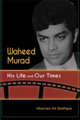Waheed Murad: His Life and Our Times