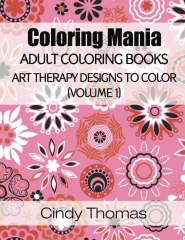 Coloring Mania: Adult Coloring Books - Art Therapy Designs to Color (Volume 1)