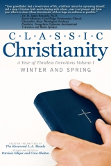 Classic Christianity A Year of Timeless Devotions Volume I