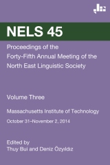 NELS 45: Proceedings of the 45th Meeting of the North East Linguistic Society: Volume 3
