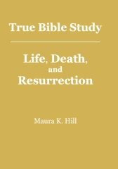 True Bible Study - Life, Death, and Resurrection