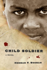 "Herman F Bosman - Author of  ""Child Soldier"""