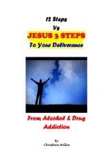 12 Steps Vs Jesus 3 Steps To Your Deliverance From Drugs And Alcohol