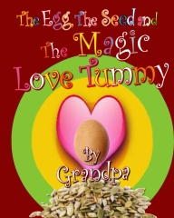 The Egg, The Seed, and The Magic Love Tummy