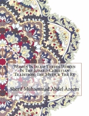 Women In Islam Versus Women In The Judaeo-Christian Tradition: The Myth & The Re
