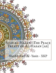 Sulh al-Hasan - The Peace Treaty of Al-Hasan [as]