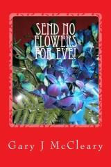 Send No Flowers For Eve!