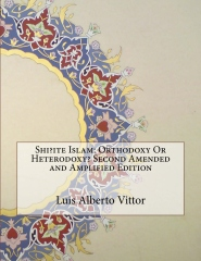 Shi?ite Islam: Orthodoxy Or Heterodoxy? Second Amended and Amplified Edition