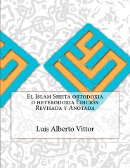 El Islam Shiita ortodoxia o heterodoxia Edición Revisada y Anotada