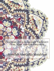 Fundamentals of Islamic Thought: God, Man and the Universe