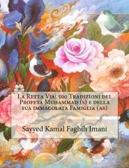 La Retta Via: 500 Tradizioni del Profeta Muhammad (s) e della sua immacolata Famiglia (as)
