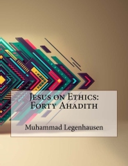 Jesus on Ethics: Forty Ahadith