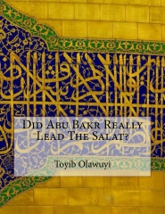 Did Abu Bakr Really Lead The Salat?