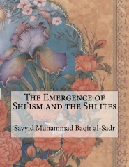 The Emergence of Shi'ism and the Shi ites