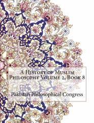 A History of Muslim Philosophy Volume 2, Book 8
