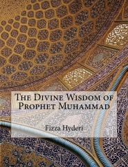 The Divine Wisdom of Prophet Muhammad  Authored by Fizza Hyderi