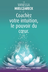 Coachez votre intuition, le pouvoir du coeur