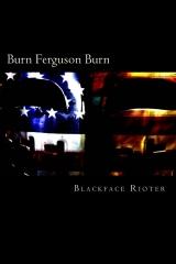 """""""Burn, Ferguson, Burn!"""""""