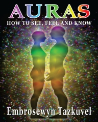 Auras: How to See, Feel & Know