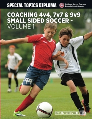Coaching 4v4, 7v7 & 9v9 Small Sided Soccer - Volume 1