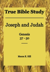 True Bible Study - Joseph and Judah Genesis 37-50