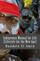 Indigenous Manual for Life [Lifestyle for the New Age]